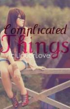 Complicated things by LiquorLove