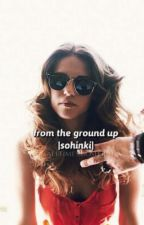 From The Ground Up (Matthew Sohinki FanFic)  by AllTimeSmosher