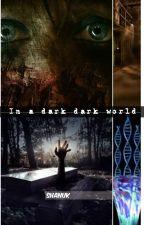 In a Dark Dark world (#justwriteit) by shanuk