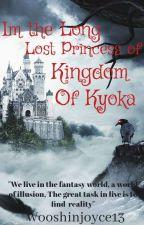 Im The Long Lost Princess Of The Kingdom Of Kyoka by WooshinJoyce13