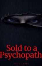 Sold: to a psychopath (Interracial) (BWWM) by _flowerz_