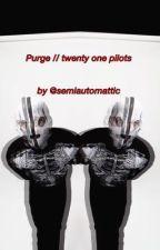Purge // Twenty One Pilots by semiautomattic