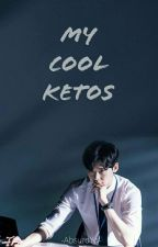 My Cool KetOs [SLOW UPDATE] by Unknown_YD