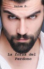 La forza del perdono by LuisaDasaro