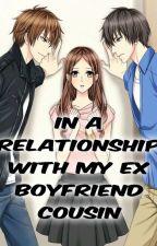 In A Relationship With My Ex Boyfriend's Cousin (IARWMEBC) by JasPerYuko