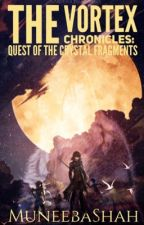 "The Vortex Chronicles: ""Quest of the Crystal Fragments"" by MuneebaShah"