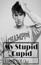 My Stupid Cupid  by EscritoraLau