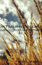 [NCT DREAM x SMROOKIES GIRL] CƠN MƯA RÀO NĂM ẤY. by Keo_deo_dang_yeu