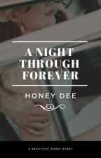 A Night Through Forever by honeydee1710