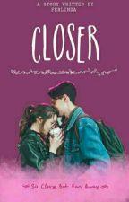 Closer by frlndyy