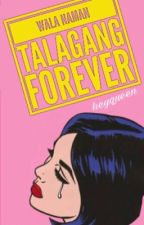 Wala Naman Talagang Forever by heyqueen