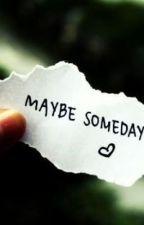 Maybe Someday by MisdrEyFadol