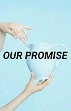 OUR PROMISE[On Going] by -monsthetic