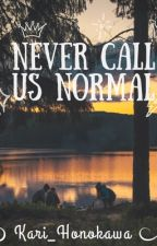Never Call Us Normal by Kari_Honokawa
