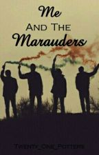 Me and the Marauders by Twenty_One_Phanfics
