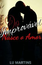 Do Improvável Nasce o Amor by luceeelizangela