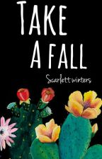 Take A Fall by TheGirlInTheMask181