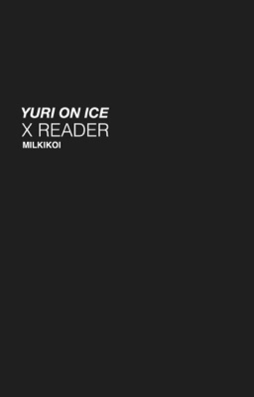 Yuri on Ice x Reader | One shots by milkikoi