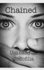 Chained - Um caso de pedofilia  by BiancaOliveira488