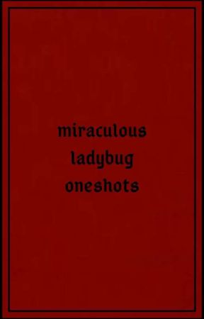 Miraculous one-shots by Its_Winter_Bruh