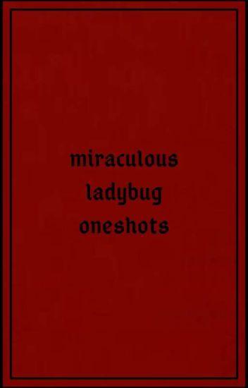 『Miraculous One-shots』 (ON Hiatus)