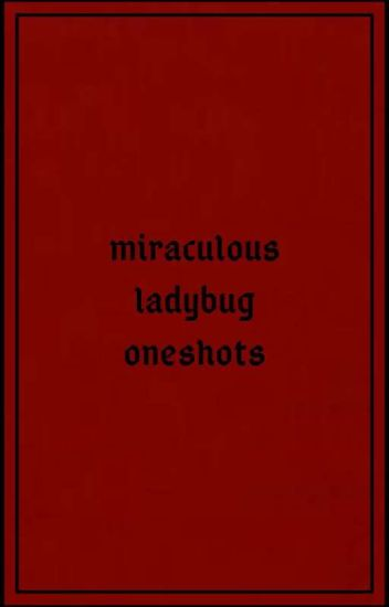 miraculous one-shots | on hold