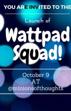 Invitation to Wattpad Squad Launch! by minionsofthoughts