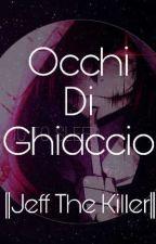 OcchiDiGhiaccio||Jeff The Killer|| by -JuuSuzu-