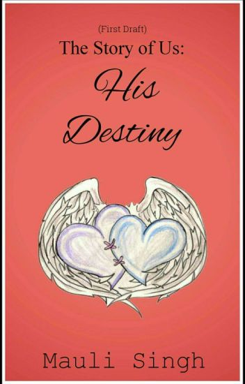 The Story of Us: His Destiny ✔(First Draft)