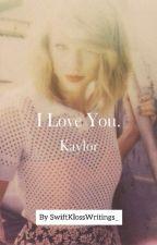 I Love You. [Kaylor] by SwiftKlossWritings_