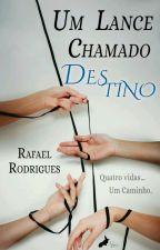 Um Lance Chamado Destino (Livro 01 - Duologia Destino) by Rafael-Rodrigues