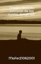 Dragón dorado: crónicas de los cuatro dragones by MaFer21062001