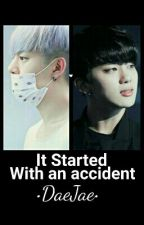 • It started with an accident • [ DaeJae ] by RomiDae