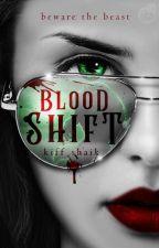 Blood Shift [#wattys2017] by solidarity_