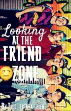 Looking At The Friend Zone by Todo_Estara_Bien