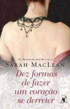 Dez Formas de Fazer um Coração se Derreter -  Sarah MacLean by Dudafeefe