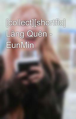 Đọc truyện [collect][shortfic] Lãng Quên - EunMin