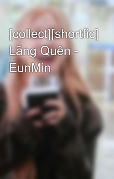 [collect][shortfic] Lãng Quên - EunMin
