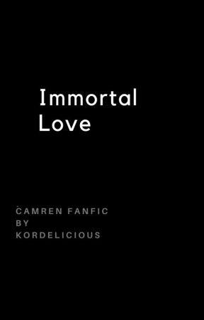 IMMORTAL LOVE| camren by kordelicious