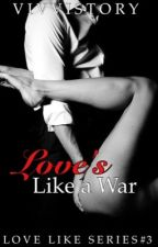 Love's Like A War ( Love Like Series #3 ) by vivvistory