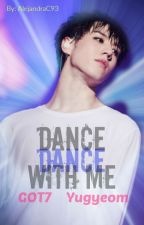 Dance with me (GOT7 Yugyeom y tu) by _IsYourGirlAC