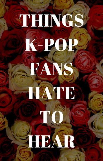 THINGS K-POP FANS HATE TO HEAR