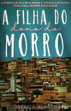 A Filha Do Dono Do Morro ❤ by Flor_Almeida