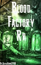 The Blood Factory rp by SilverHawk2709