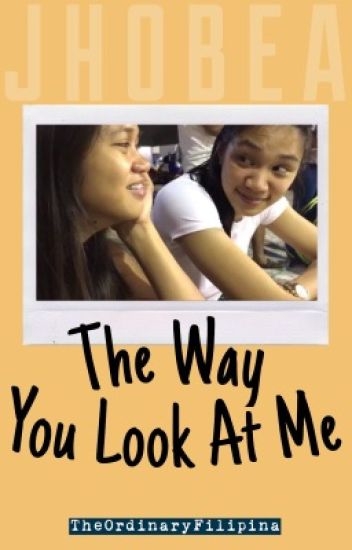 The Way You Look At Me (A JhoBea Story)