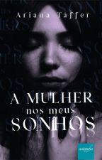 A MULHER NOS MEUS SONHOS by AriTaffer