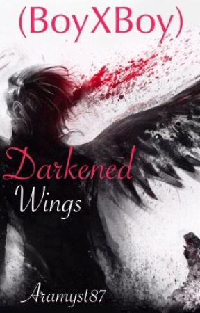 Darkened Wings (BoyXBoy) {COMPLETE} by Aramyst87