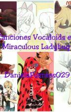 Canciones Vocaloid en Miraculous Ladybug by DanielaFuentes029