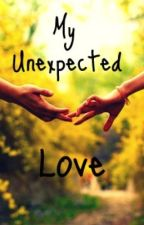 My Unexpected Love by elaainedb