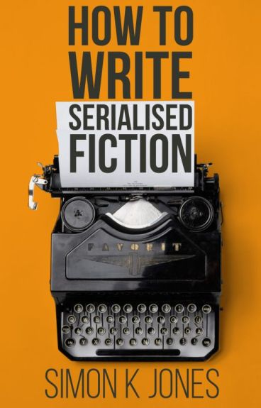 How To Write Serialised Fiction by SimonKJones